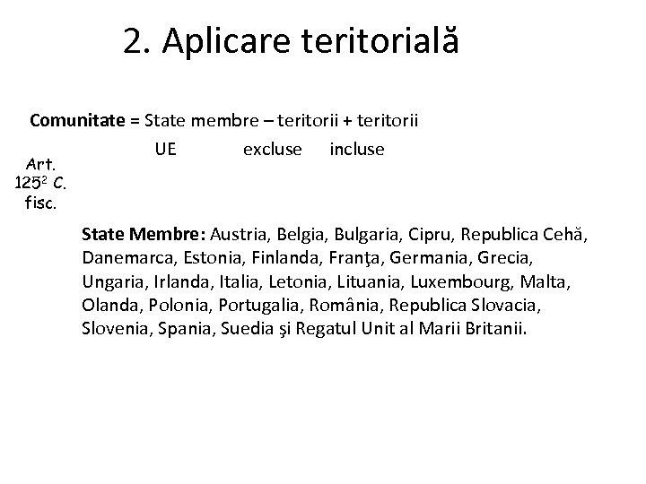 2. Aplicare teritorială Comunitate = State membre – teritorii + teritorii UE excluse incluse