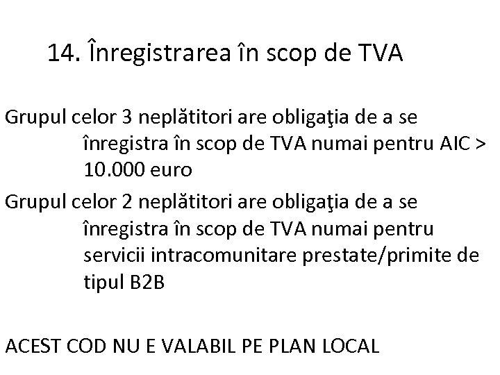 14. Înregistrarea în scop de TVA Grupul celor 3 neplătitori are obligaţia de a