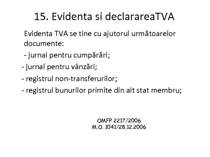 15. Evidenta si declararea. TVA Evidenta TVA se tine cu ajutorul următoarelor documente: -