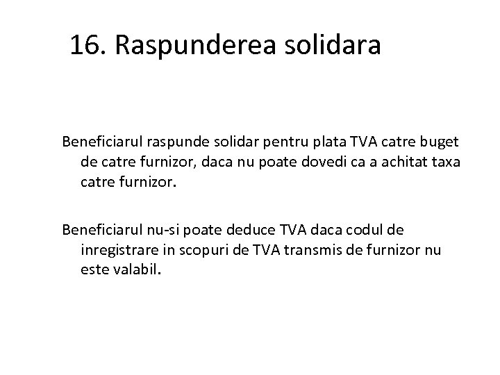 16. Raspunderea solidara Beneficiarul raspunde solidar pentru plata TVA catre buget de catre furnizor,