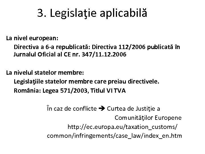3. Legislaţie aplicabilă La nivel european: Directiva a 6 -a republicată: Directiva 112/2006 publicată