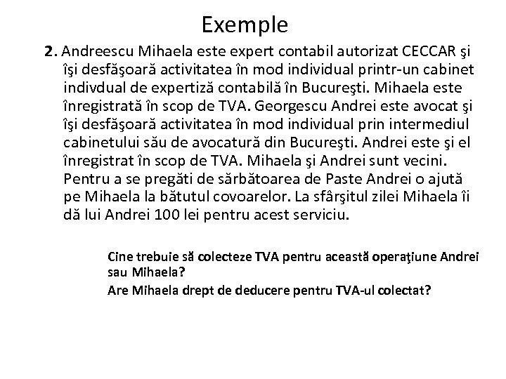 Exemple 2. Andreescu Mihaela este expert contabil autorizat CECCAR şi îşi desfăşoară activitatea în