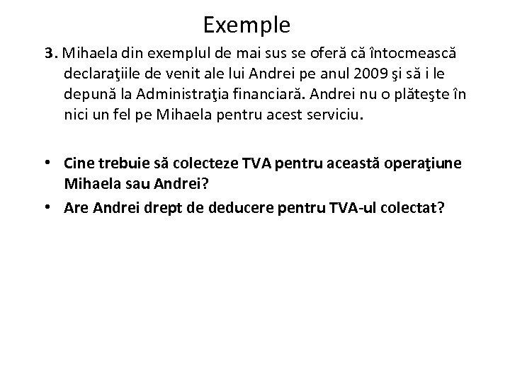 Exemple 3. Mihaela din exemplul de mai sus se oferă că întocmească declaraţiile de
