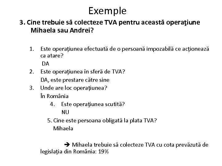 Exemple 3. Cine trebuie să colecteze TVA pentru această operaţiune Mihaela sau Andrei? 1.