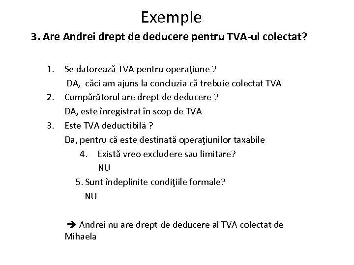 Exemple 3. Are Andrei drept de deducere pentru TVA-ul colectat? 1. Se datorează TVA