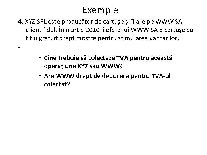 Exemple 4. XYZ SRL este producător de cartuşe şi îl are pe WWW SA