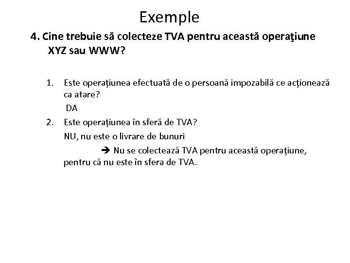 Exemple 4. Cine trebuie să colecteze TVA pentru această operaţiune XYZ sau WWW? 1.