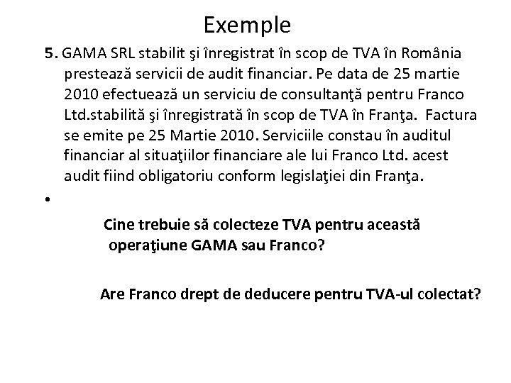 Exemple 5. GAMA SRL stabilit şi înregistrat în scop de TVA în România prestează