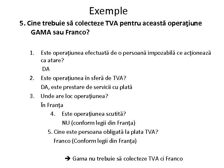 Exemple 5. Cine trebuie să colecteze TVA pentru această operaţiune GAMA sau Franco? 1.