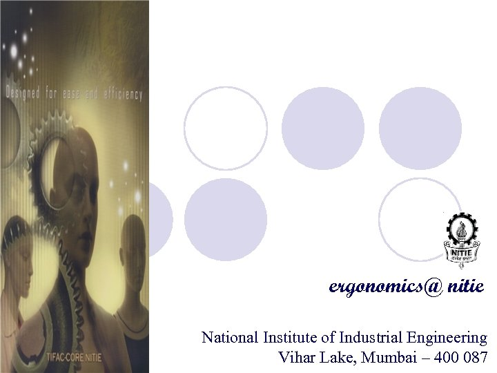 ergonomics@ nitie National Institute of Industrial Engineering Vihar Lake, Mumbai – 400 087