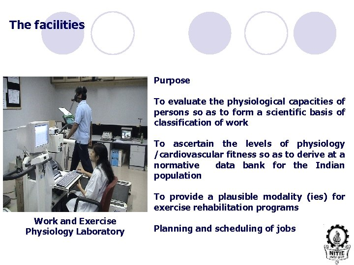 The facilities Purpose To evaluate the physiological capacities of persons so as to form
