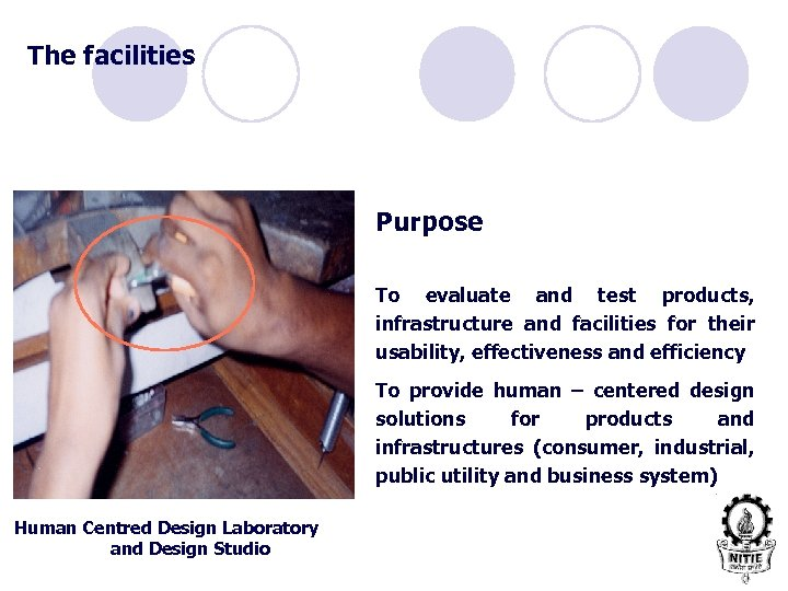 The facilities Purpose To evaluate and test products, infrastructure and facilities for their usability,