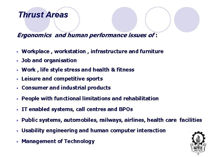 Thrust Areas Ergonomics and human performance issues of : • Workplace , workstation ,