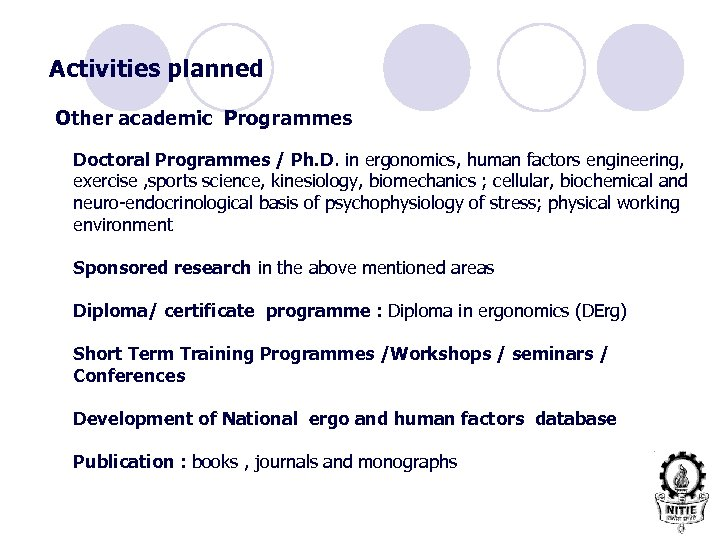 Activities planned Other academic Programmes Doctoral Programmes / Ph. D. in ergonomics, human factors