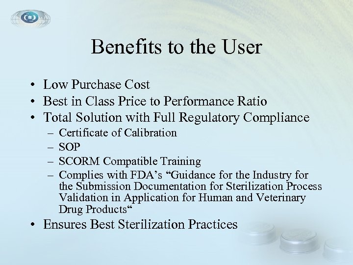 Benefits to the User • Low Purchase Cost • Best in Class Price to