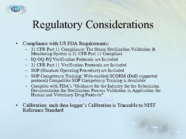 Regulatory Considerations • Compliance with US FDA Requirements: – 21 CFR Part 11 Compliance: