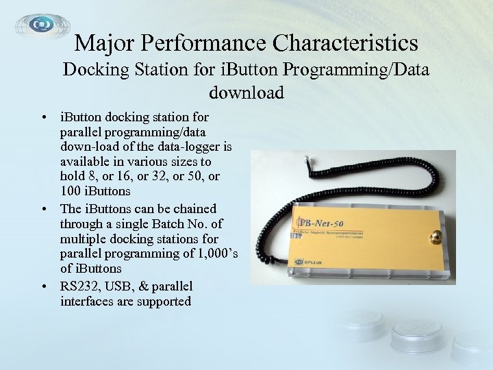 Major Performance Characteristics Docking Station for i. Button Programming/Data download • i. Button docking