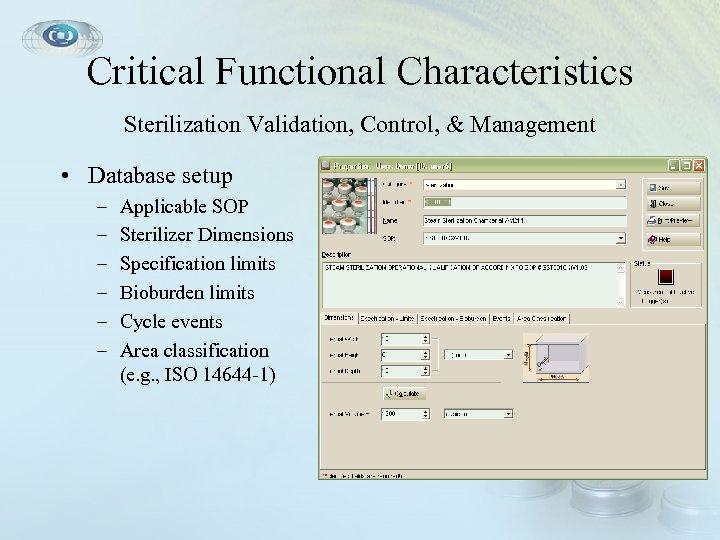 Critical Functional Characteristics Sterilization Validation, Control, & Management • Database setup – – –