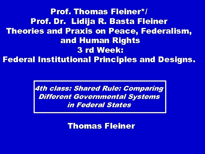 Prof. Thomas Fleiner*/ Prof. Dr. Lidija R. Basta Fleiner Theories and Praxis on Peace,