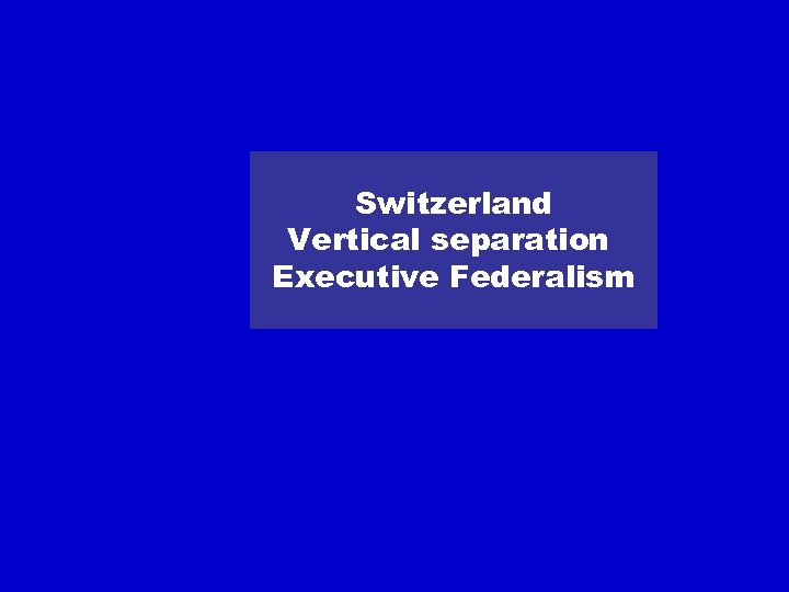 Switzerland Vertical separation Executive Federalism