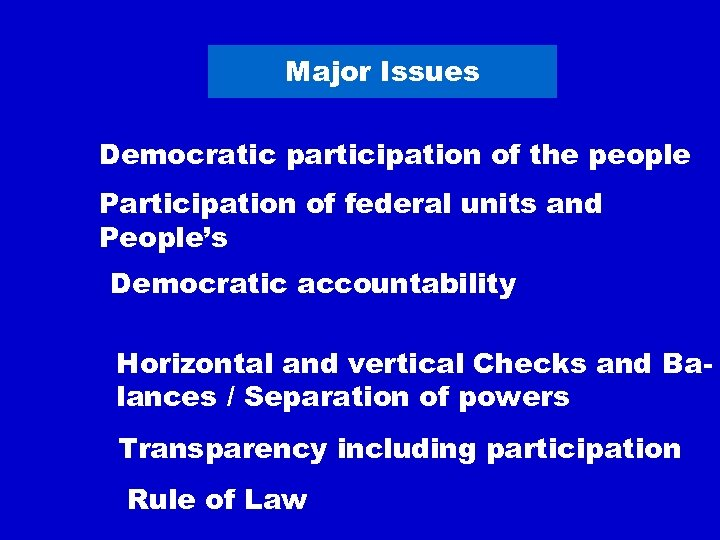 Major Issues Democratic participation of the people Participation of federal units and People's Democratic