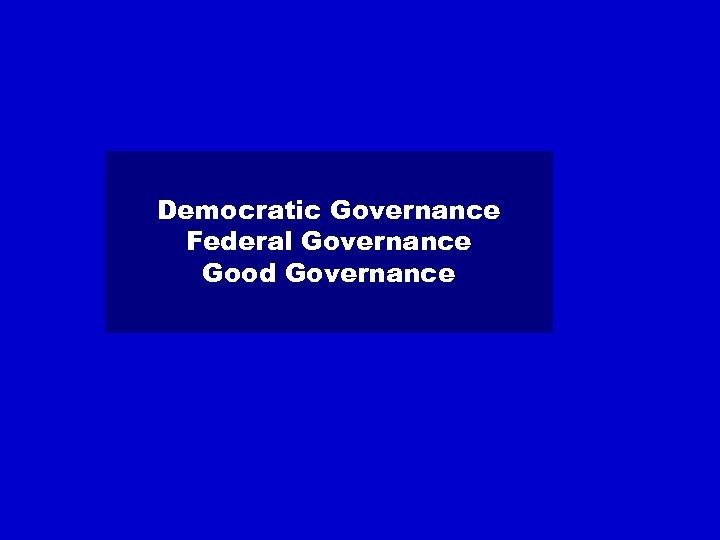 Democratic Governance Federal Governance Good Governance