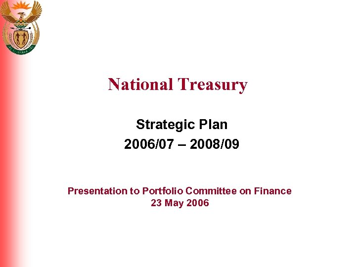 National Treasury Strategic Plan 2006/07 – 2008/09 Presentation to Portfolio Committee on Finance 23