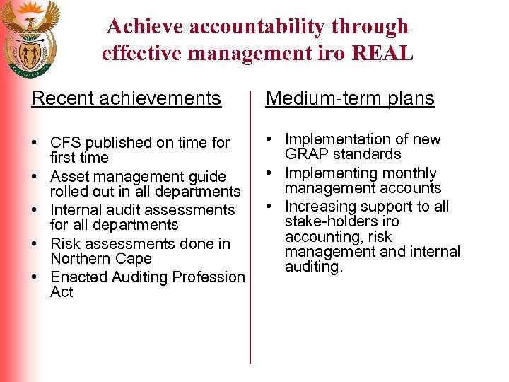 Achieve accountability through effective management iro REAL Recent achievements Medium-term plans • CFS published