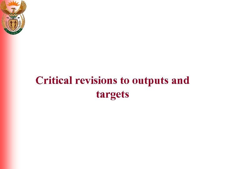 Critical revisions to outputs and targets
