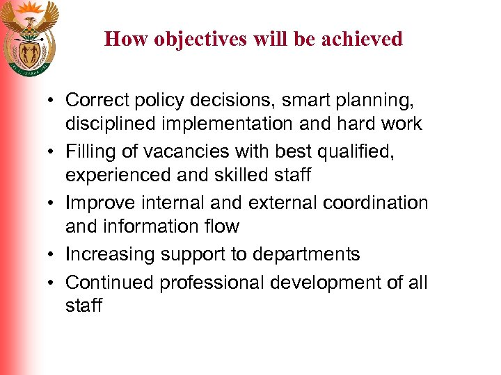 How objectives will be achieved • Correct policy decisions, smart planning, disciplined implementation and