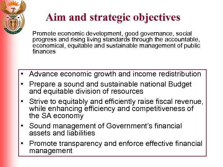 Aim and strategic objectives Promote economic development, good governance, social progress and rising living