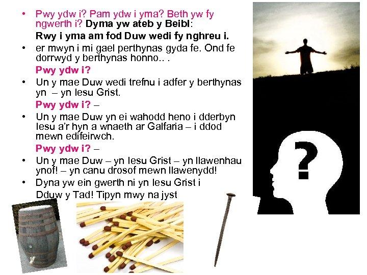 • Pwy ydw i? Pam ydw i yma? Beth yw fy ngwerth i?
