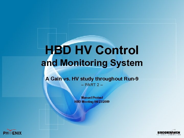 HBD HV Control and Monitoring System A Gain vs. HV study throughout Run-9 –