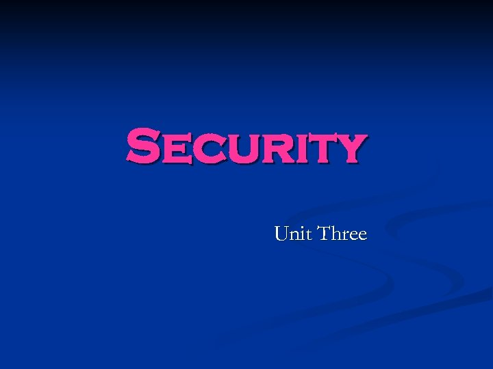 Security Unit Three