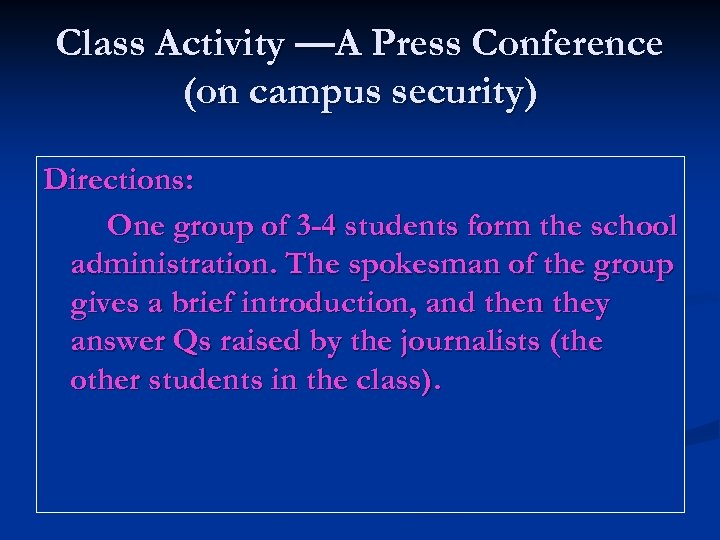 Class Activity —A Press Conference (on campus security) Directions: One group of 3 -4