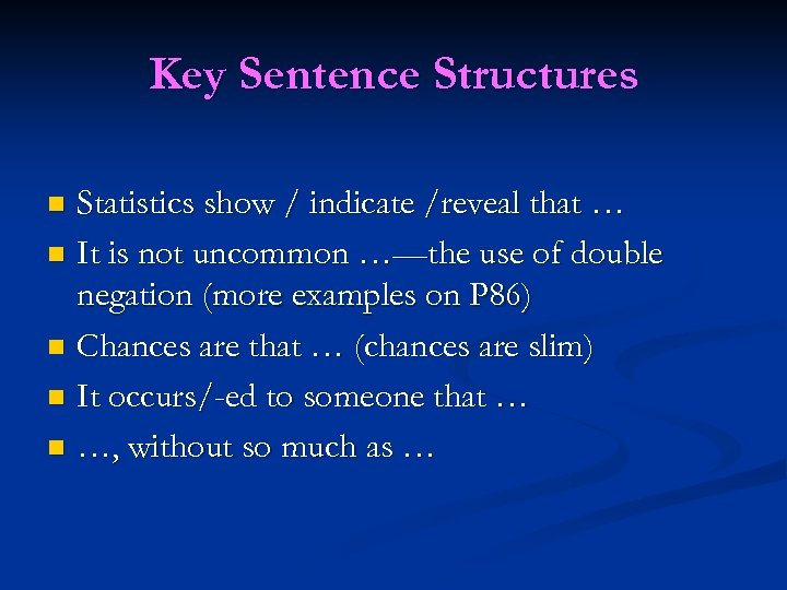 Key Sentence Structures Statistics show / indicate /reveal that … n It is not