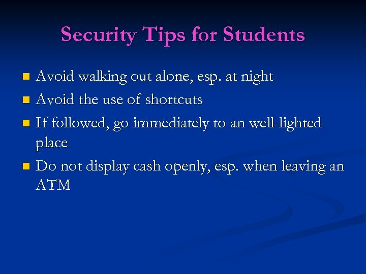 Security Tips for Students Avoid walking out alone, esp. at night n Avoid the
