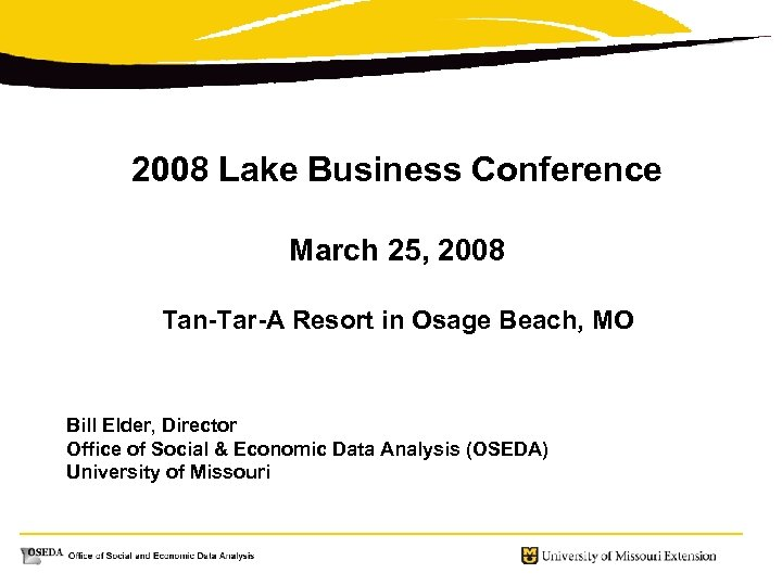 2008 Lake Business Conference March 25, 2008 Tan-Tar-A Resort in Osage Beach, MO Bill