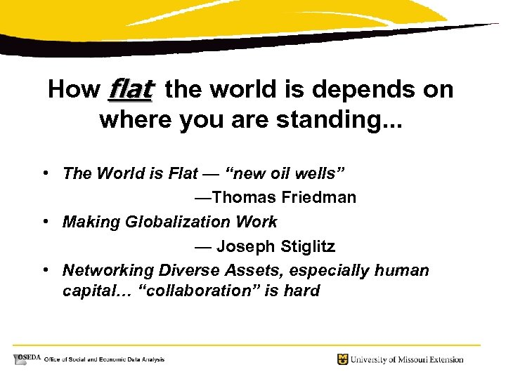 How flat the world is depends on where you are standing. . . •
