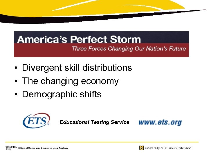 • Divergent skill distributions • The changing economy • Demographic shifts Educational Testing