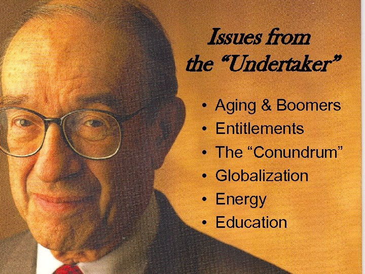 "Issues from the ""Undertaker"" • • • Aging & Boomers Entitlements The ""Conundrum"" Globalization"