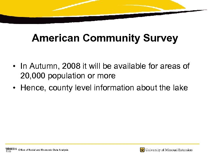 American Community Survey • In Autumn, 2008 it will be available for areas of