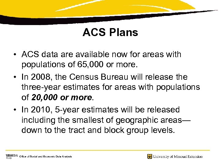 ACS Plans • ACS data are available now for areas with populations of 65,