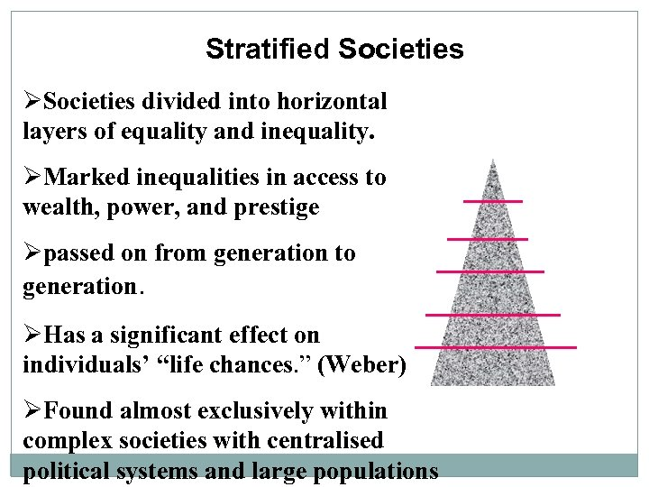 Stratified Societies ØSocieties divided into horizontal layers of equality and inequality. ØMarked inequalities in