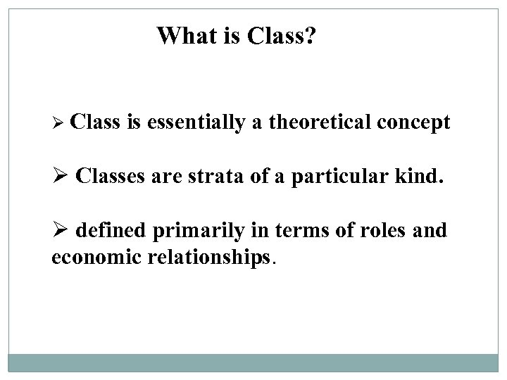 What is Class? Ø Class is essentially a theoretical concept Ø Classes are strata