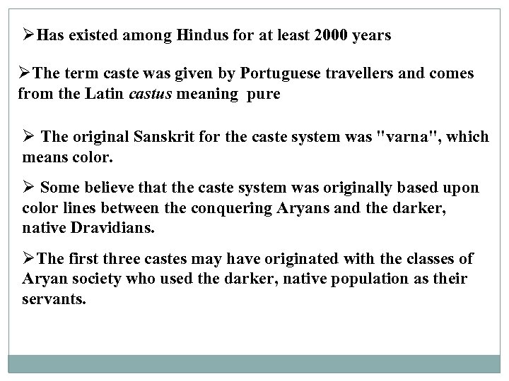 ØHas existed among Hindus for at least 2000 years ØThe term caste was given