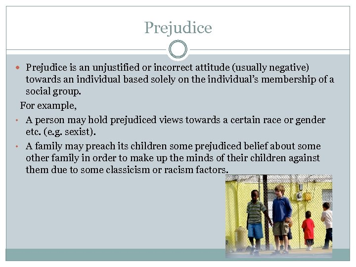 Prejudice is an unjustified or incorrect attitude (usually negative) towards an individual based solely