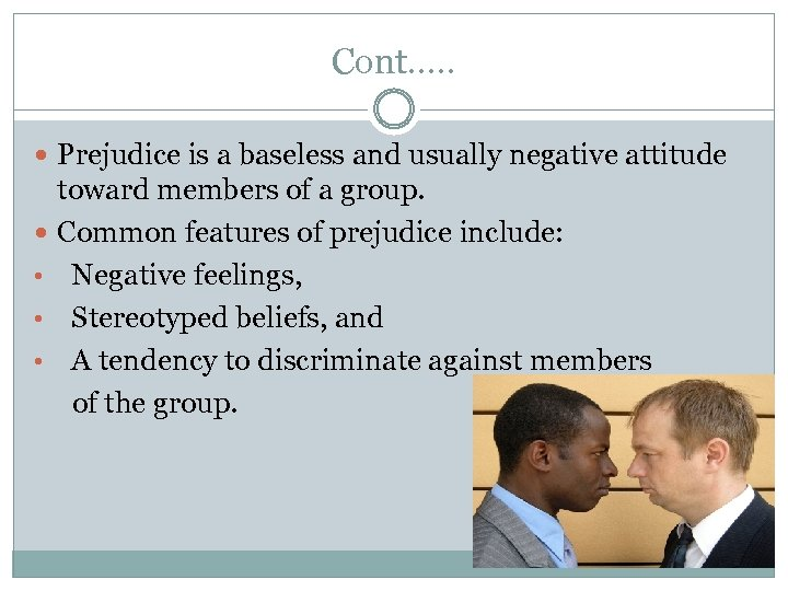 Cont. …. Prejudice is a baseless and usually negative attitude toward members of a