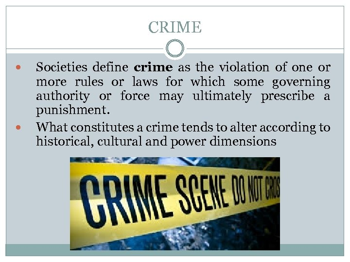 CRIME Societies define crime as the violation of one or more rules or laws