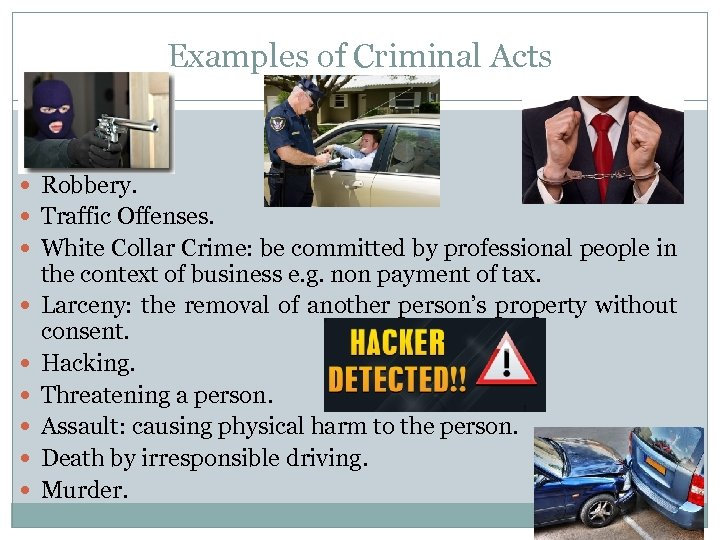 Examples of Criminal Acts Robbery. Traffic Offenses. White Collar Crime: be committed by professional
